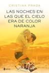 Las noches en las que el cielo era de color naranja by Cristina Prada