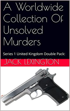 A Worldwide Collection Of Unsolved Murders: Series 1 United Kingdom Double Pack: