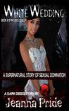 White Wedding: A Supernatural Story of Sexual Domination (The Incubus Series Book 3)