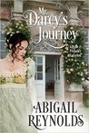 Mr. Darcy's Journey by Abigail Reynolds