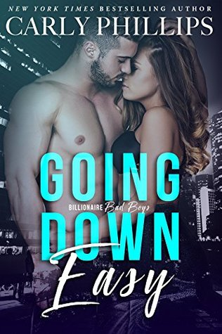Going Down Easy Billionaire Bad Boys 1 By Carly Phillips