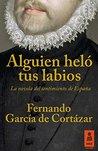 Alguien heló tus labios by Fernando García de Cortázar