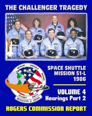 The Report of the Presidential Commission on the Space Shuttle Challenger Accident - The Tragedy of Mission 51-L in 1986 - Volume 4 Hearings Part Two
