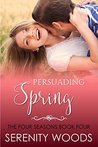 Persuading Spring (The Four Seasons #4)