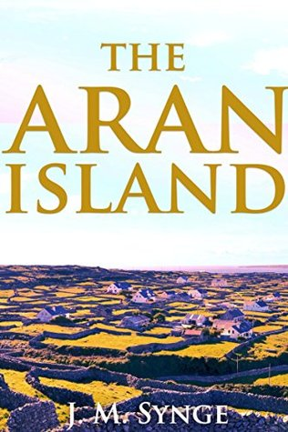 The Aran Islands (The Travelogue of Ireland's West Coast) - Annotated Mythology and Life
