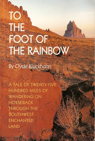 To the Foot of the Rainbow: A Tale of Twenty-Five Hundred Miles of Wandering on Horseback Through the Southwest Enchanted Land