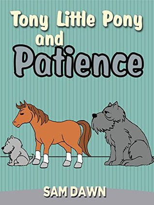 """Children's Books: """"Tony Little Pony and Patience"""": Childrens Books with animals: Kids Books ages 2-9"""