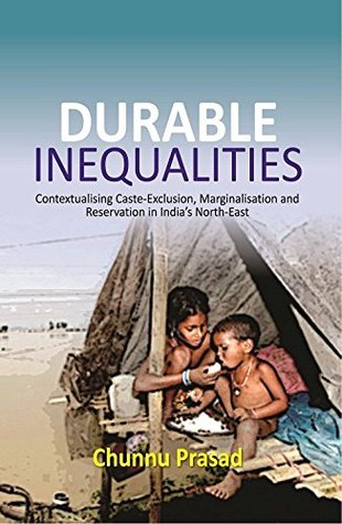 DURABLE INEQUALITIES : Contextualising Caste-Exclusion, Marginalisation and Reservation in India's North-East