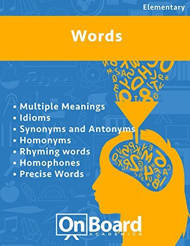 Words: Multiple Meaning, Idioms, Synonyms and Antonyms, Homonyms, Rhyming Words, Homophones, Precise Words