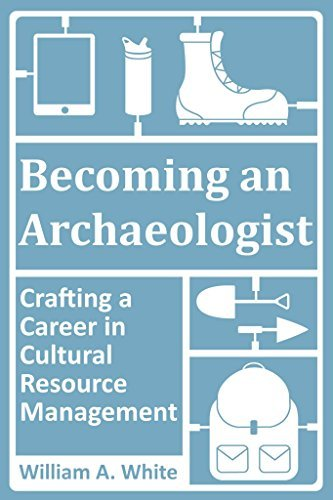 Becoming an Archaeologist: Crafting a Career in Cultural Resource Management