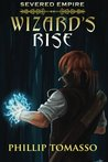 Wizard's Rise (Severed Empire, #1)