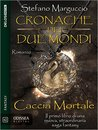 Caccia Mortale - Cronache dei Due Mondi by Stefano Marguccio