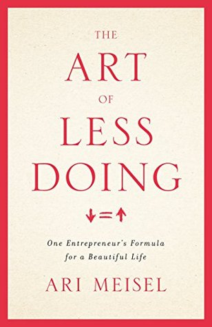 The Art Of Less Doing by Ari Meisel
