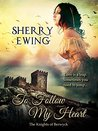 To Follow My Heart by Sherry Ewing