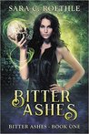 Bitter Ashes by Sara C. Roethle