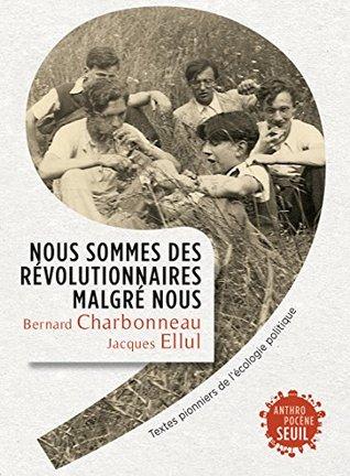Nous sommes des révolutionnaires malgré nous: Textes pionniers de l'écologie politique