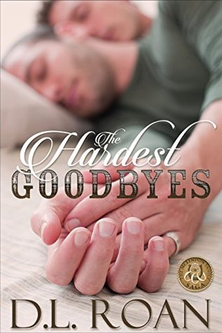 The hardest goodbyes by D.L. Roan