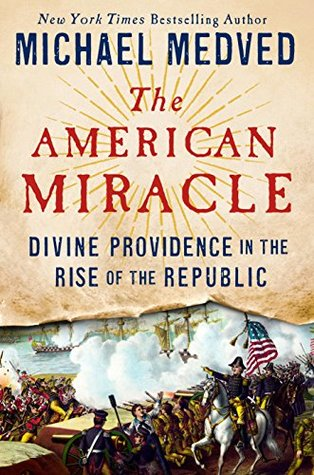 The american miracle divine providence in the rise of the republic the american miracle divine providence in the rise of the republic by michael medved fandeluxe Image collections