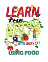 Learn the ABCs With Lucky Cat Using Food (Lucky Cat Educational Series Book 1)