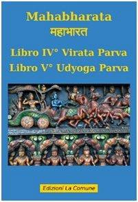 Mahabharata: Virata Parva; Udyoga Parva - libro IV° e V°