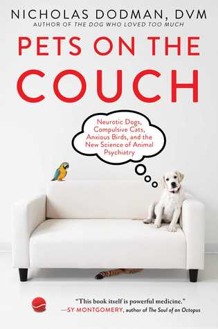 Ebook Pets on the Couch: Neurotic Dogs, Compulsive Cats, Anxious Birds, and the New Science of Animal Psychiatry by Nicholas Dodman read!