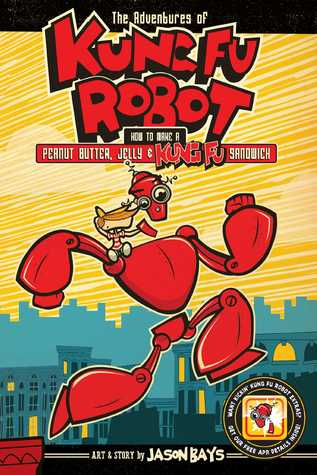 Read online The Adventures of Kung Fu Robot: How to Make a Peanut Butter, Jelly, and Kung Fu Sandwich books