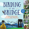 Birding at the Bridge by Heather   Wolf
