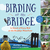 Birding at the Bridge: In Search of Every Bird on the Brooklyn Waterfront