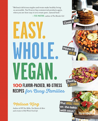 Easy. Whole. Vegan: 100 Flavor-Packed, No-Stress Recipes for Busy Families