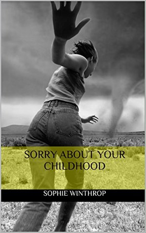 Sorry About Your Childhood: A satirical memoir of my childhood growing up with a narcissistic mother and an enabling father