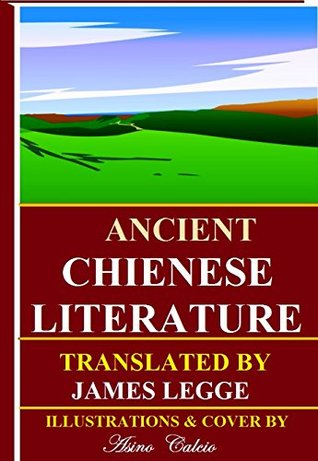 Ancient Chienese Literature (Illustrated): Analects of Confucius, The Travel of Fa Hien, The Sorrow of Han, The Sayings of Manicus, Greater Odes of the Kingdom, Odes of the Temple and Altar