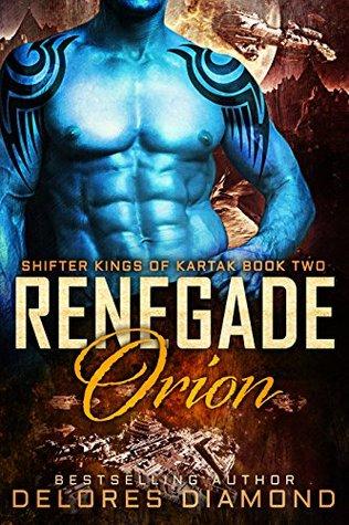 Renegade Orion (Shifter Kings of Kartak, #2)