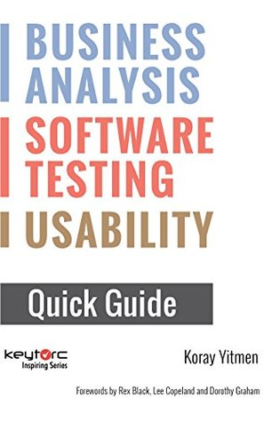 Business Analysis: Software Testing: Usability: A Quick Guide Book: Forewords by Dorothy Graham, Lee Copeland and Rex Black