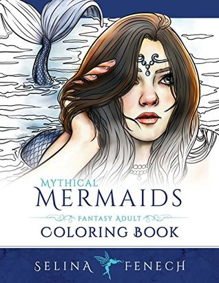 Mythical Mermaids - Fantasy Adult Coloring Book by Selina Fenech