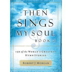 Then Sings My Soul: 150 of the World's Greatest Hymn Stories (Volume 1)