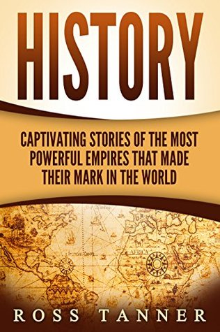 History: Captivating Stories of the Most Powerful Empires that Made their Mark in the World PDF Download