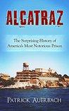 Alcatraz: The Surprising History of America's Most Notorious Prison