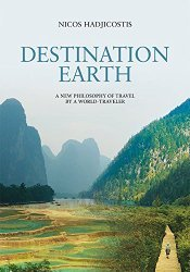 Destination Earth- A New Philosophy of Travel by a World-Traveler