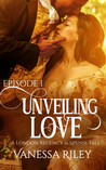 Unveiling Love: Episode I (A London Regency Romance Suspense Tale #1)