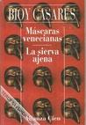 Máscaras venecianas - La sierva ajena by Adolfo Bioy Casares