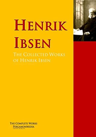 The Collected Works of Henrik Ibsen: The Complete Works