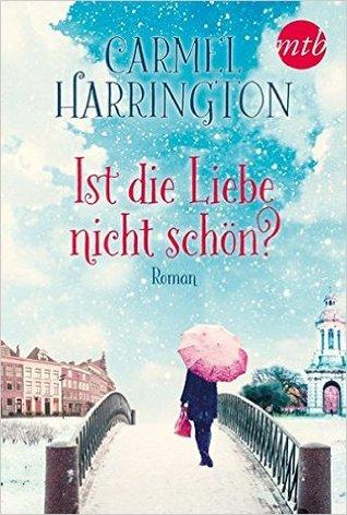 Ist die Liebe nicht schön? by Carmel Harrington