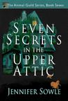 Seven Secrets in the Upper Attic (The Animal Guild, Book 7)