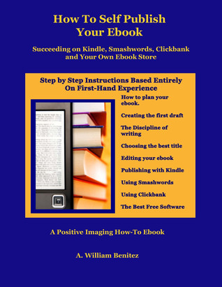 How To Self Publish Your Ebook: Succeeding on Kindle, Smashwords, Clickbank, and Your Own Ebook Store