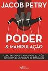 Poder & Manipulação: Como entender o mundo em vinte lições extraídas de
