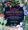 Cattail Moonshine and Milkweed Medicine: Amazing Facts & Curious Uses for 45 Plants You Thought You Knew