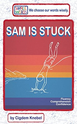 SAM IS STUCK: Children's Chapter Books for Dyslexics and Early Readers (Simple Words Books for Dyslexia Book 1)