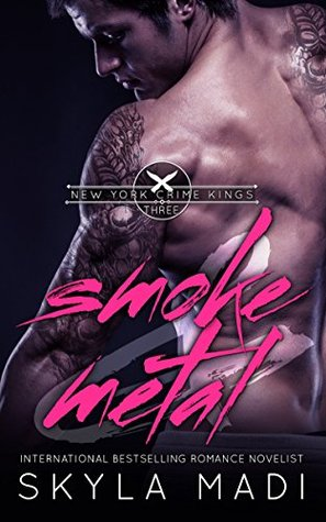 Smoke & Metal (New York Crime Kings Book 3) by Skyla Madi