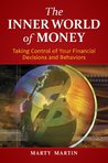 The Inner World of Money: Taking Control of Your Financial Decisions and Behaviors: Taking Control of Your Financial Decisions and Behaviors