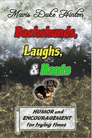 Dachshunds, Laughs, and Rants: Humor and Encouragement for Trying Times